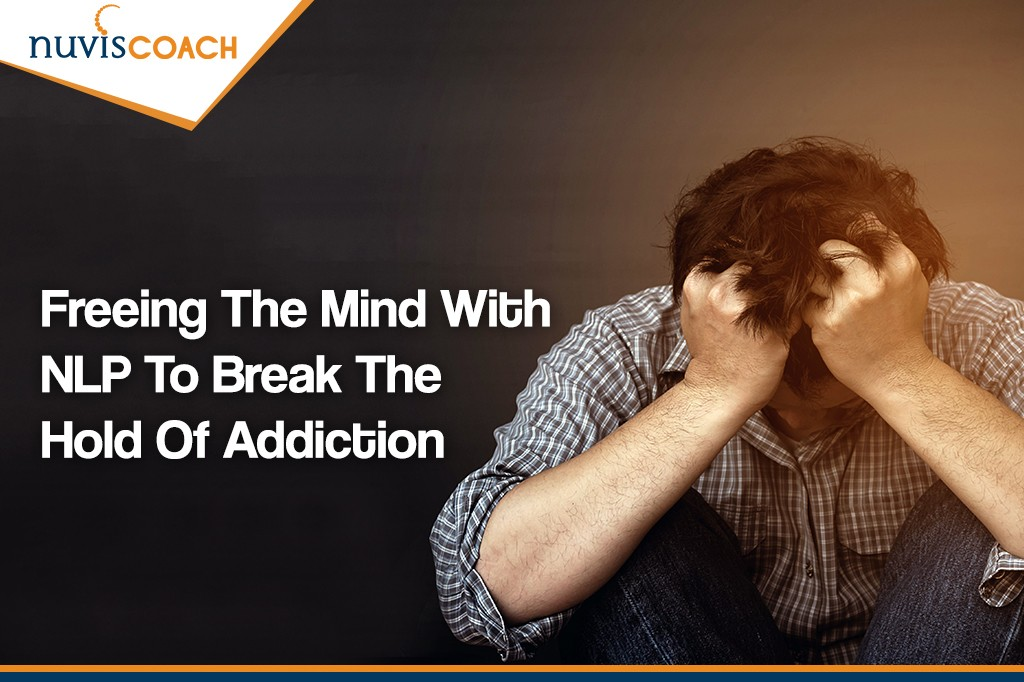Freeing the mind with NLP to break the hold of Addiction