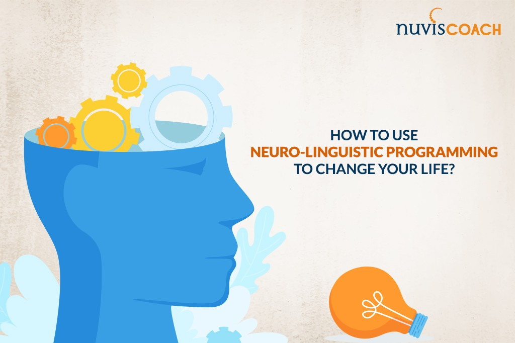 How to use Neuro-Linguistic Programming To Change Your Life