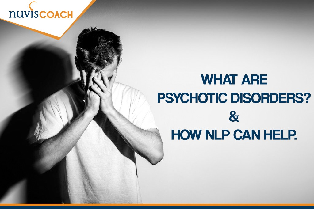 What Are Psychotic Disorders? and How NLP can help